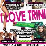 2012/4/6(fri) I LOVE TRINI@clubCACTUSはPlay Mas Style!!