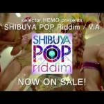 SHIBUYA POP RIDDIM MV SPOT解禁!! MICKY RICH/ROMIE/CARNIVAL FLAVOR!