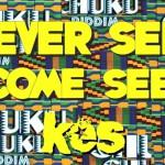 Kes The Band新曲!Never See Come See(Chuku Chuku Riddim)