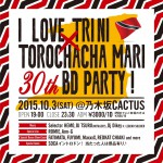 2015.10.3(SAT) I LOVE TRINI x TOROCHACHA MARI 30th BD PARTY!